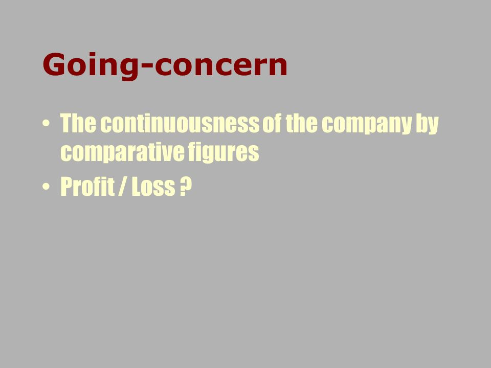 Going-concern The continuousness of the company by comparative figures Profit / Loss ?