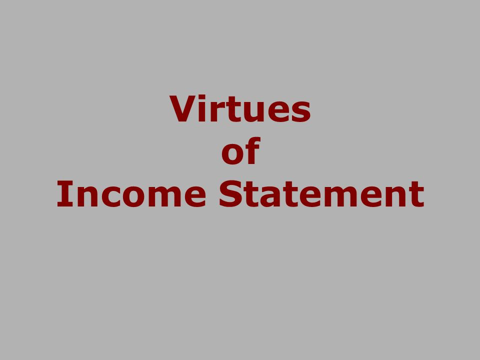 Virtues of Income Statement
