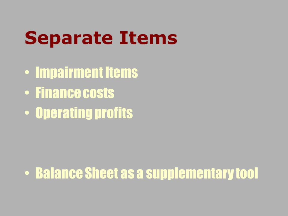 Separate Items Impairment Items Finance costs Operating profits Balance Sheet as a supplementary tool