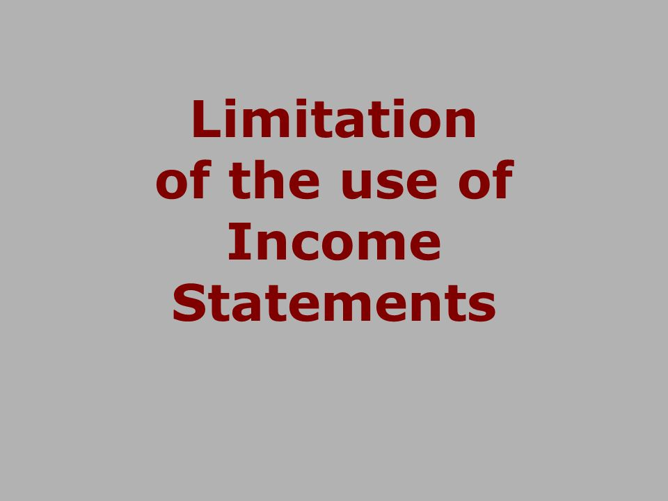 Limitation of the use of Income Statements
