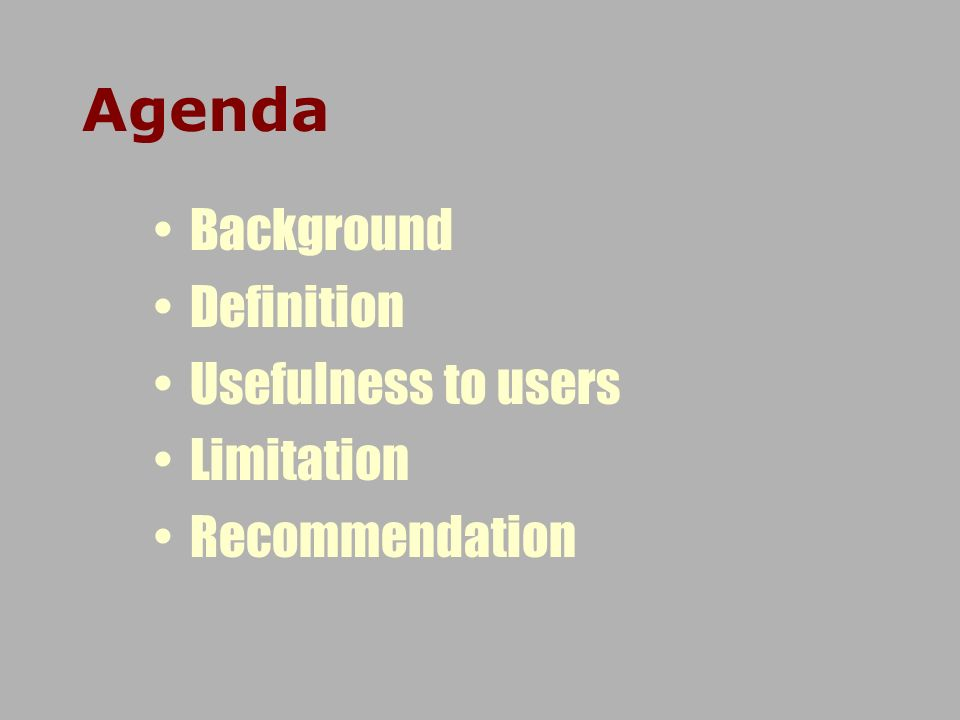 Agenda Background Definition Usefulness to users Limitation Recommendation