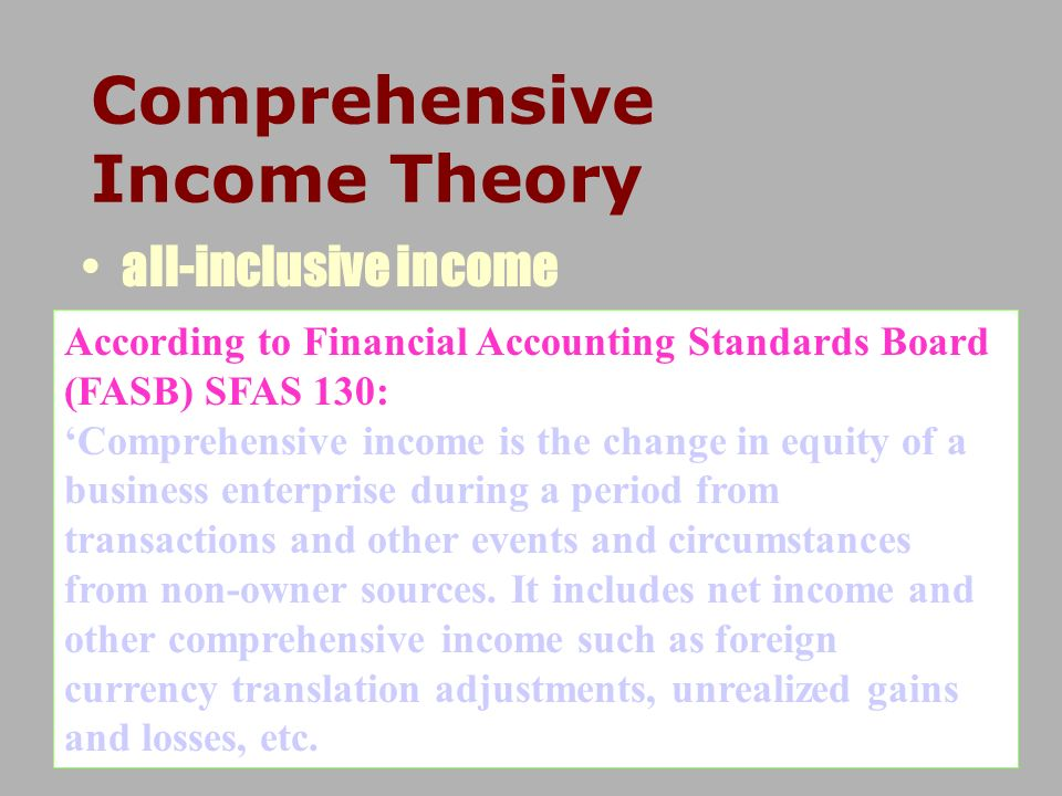 Comprehensive Income Theory all-inclusive income According to Financial Accounting Standards Board (FASB) SFAS 130: Comprehensive income is the change