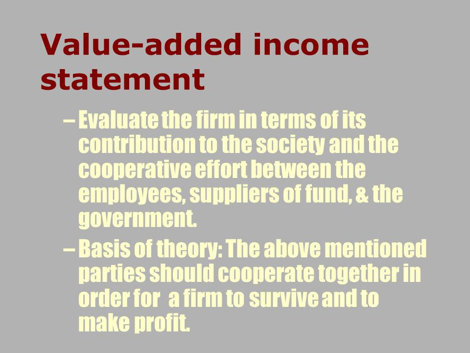 –Evaluate the firm in terms of its contribution to the society and the cooperative effort between the employees, suppliers of fund, & the government.