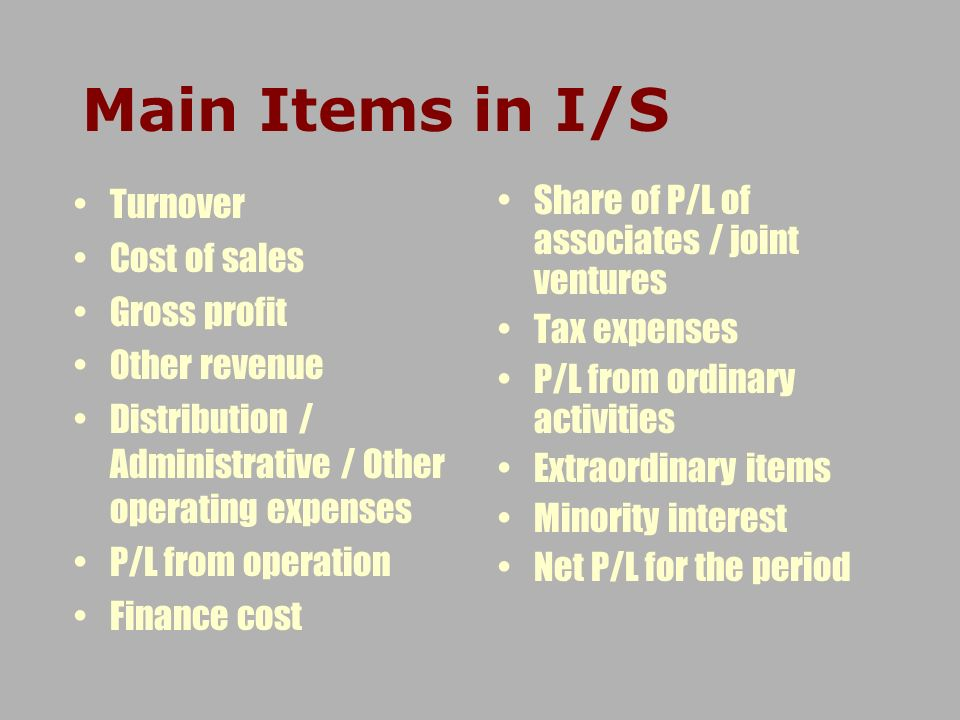 Main Items in I/S Turnover Cost of sales Gross profit Other revenue Distribution / Administrative / Other operating expenses P/L from operation Financ