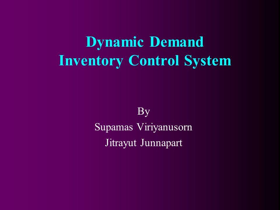 Dynamic Demand Inventory Control System By Supamas Viriyanusorn Jitrayut Junnapart