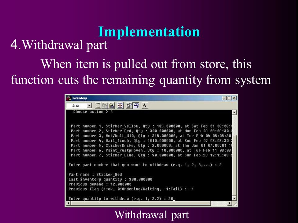Withdrawal part 4.Withdrawal part When item is pulled out from store, this function cuts the remaining quantity from system Implementation