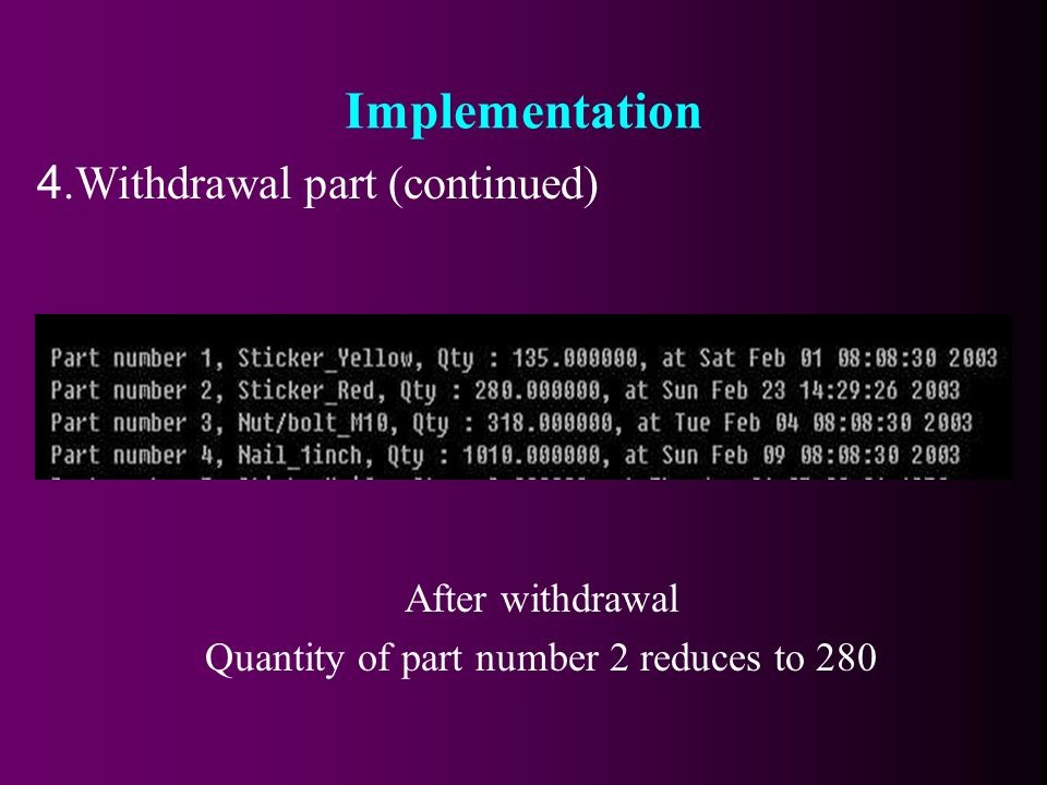 After withdrawal Quantity of part number 2 reduces to 280 4.Withdrawal part (continued) Implementation