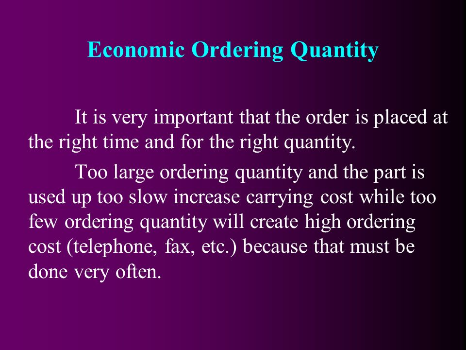 It is very important that the order is placed at the right time and for the right quantity.
