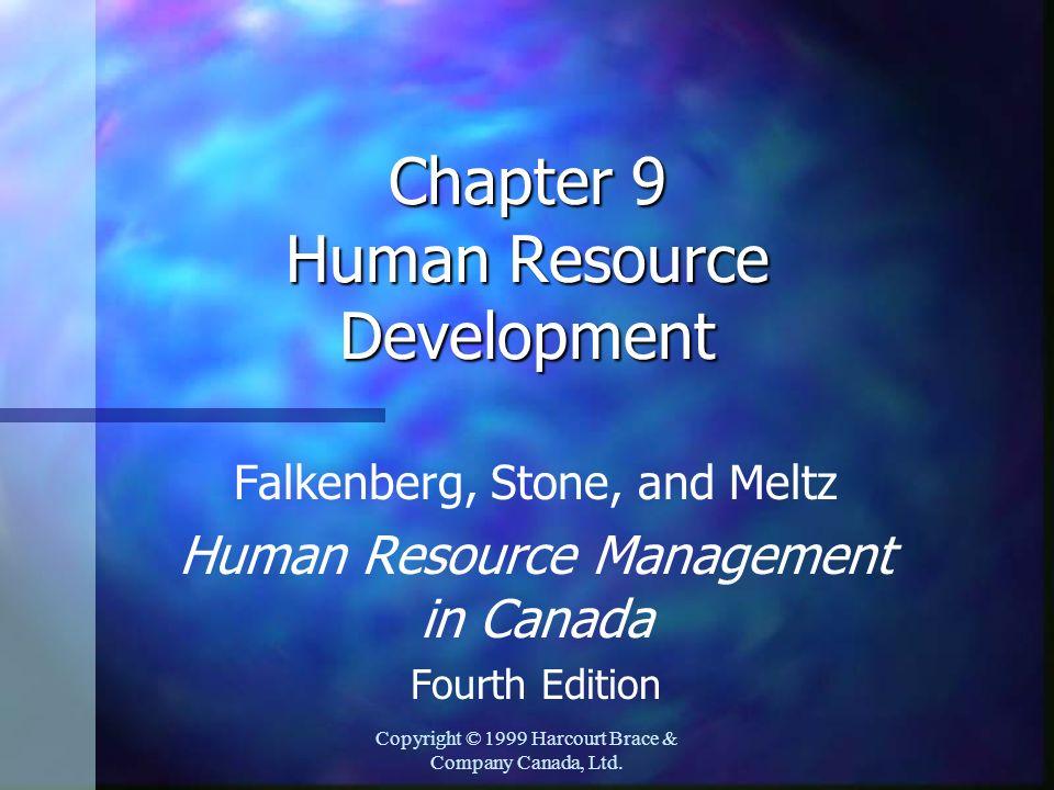 Copyright © 1999 Harcourt Brace & Company Canada, Ltd. Chapter 9 Human Resource Development Falkenberg, Stone, and Meltz Human Resource Management in