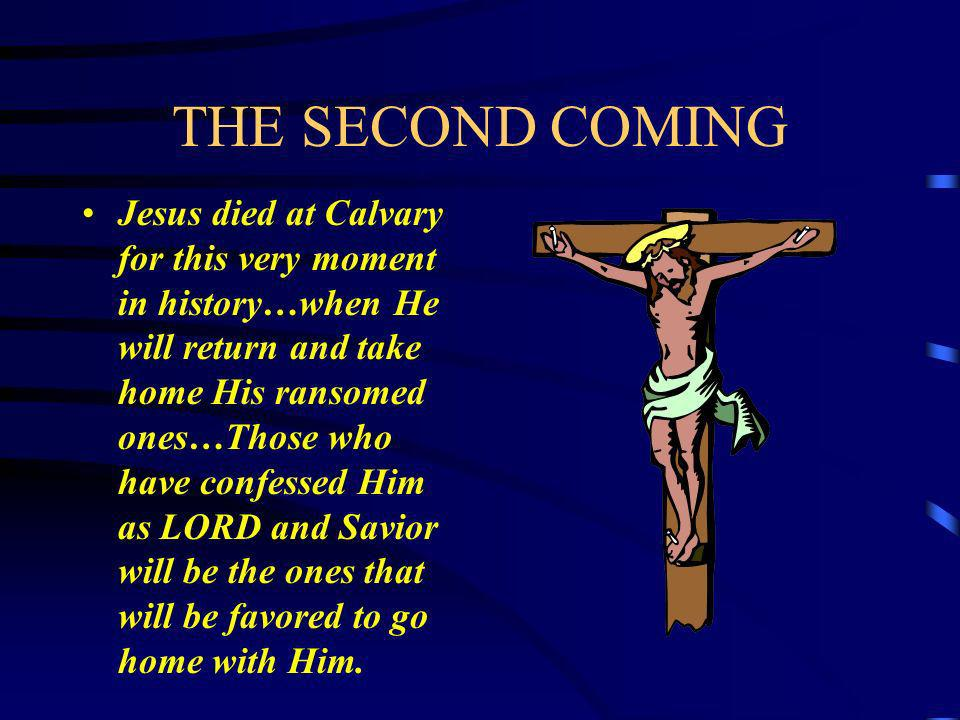 THE SECOND COMING THE ABCs OF Conversion: A-Accept the fact that you are a sinner. B-Believe that Jesus Christ came into the world to save sinners. C-