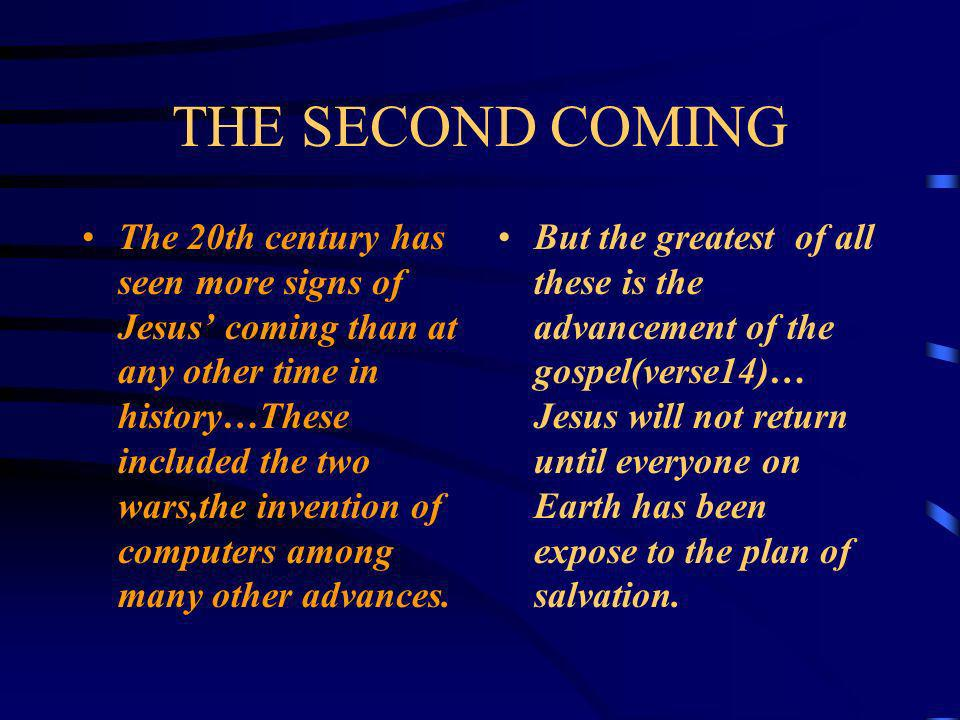 THE SECOND COMING SIGNS OF THE SECIND COMING Jesus gave many signs that were to point to His second Advent : Wars Famine Earthquakes False Christ Trib