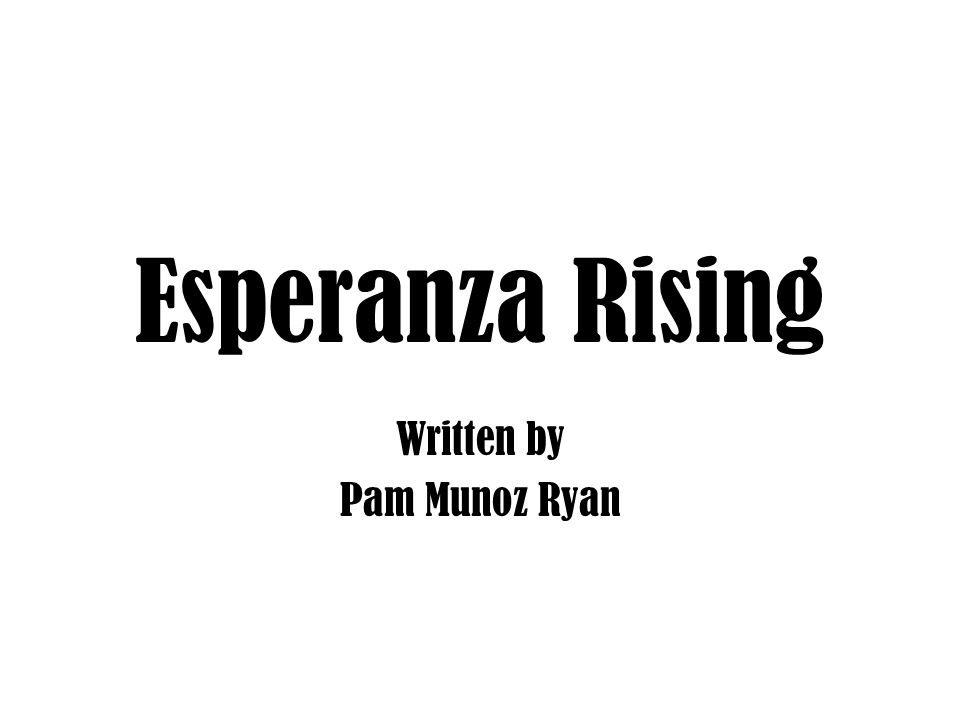 Esperanza Rising Written by Pam Munoz Ryan