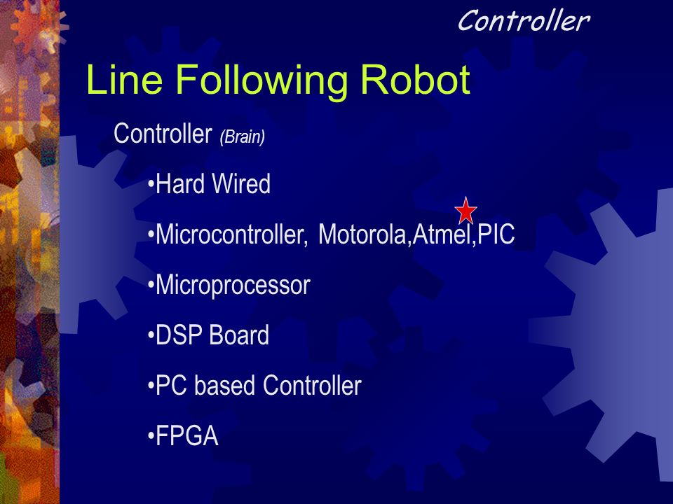 Line Following Robot Controller (Brain) Hard Wired Microcontroller, Motorola,Atmel,PIC Microprocessor DSP Board PC based Controller FPGA Controller