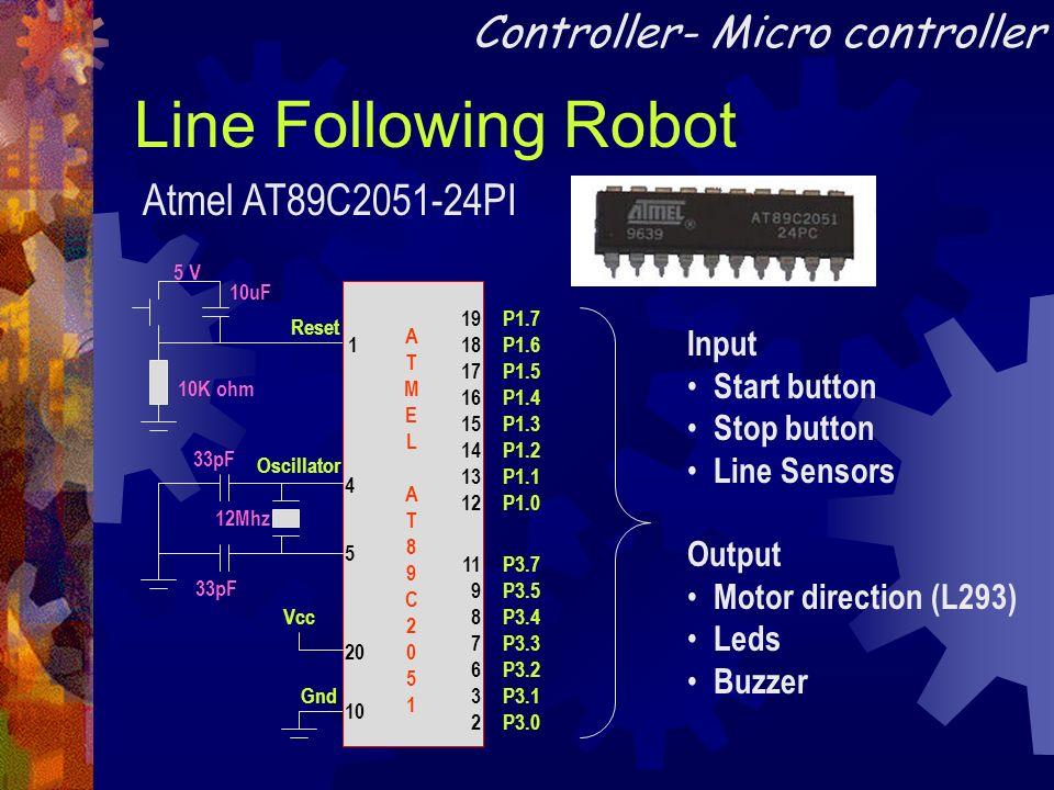 Line Following Robot Atmel AT89C2051-24PI Controller- Micro controller Reset 10K ohm 10uF 5 V Gnd P1.7 P1.6 P1.5 P1.4 P1.3 P1.2 P1.1 P1.0 P3.7 P3.5 P3