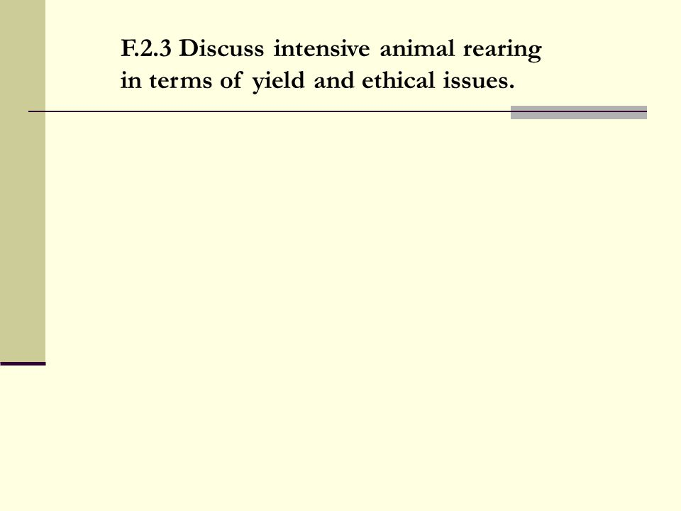 F.2.3 Discuss intensive animal rearing in terms of yield and ethical issues.