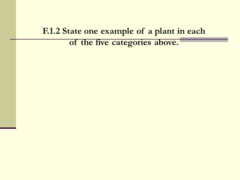 F.1.2 State one example of a plant in each of the five categories above.