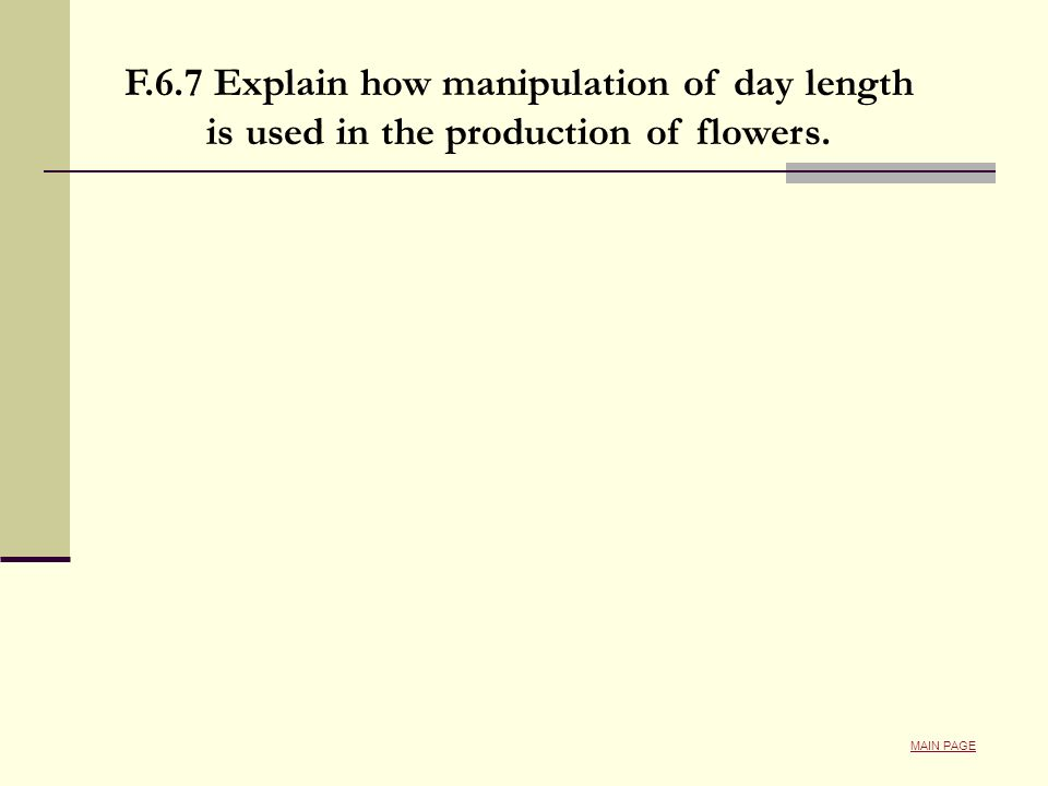 F.6.7 Explain how manipulation of day length is used in the production of flowers. MAIN PAGE