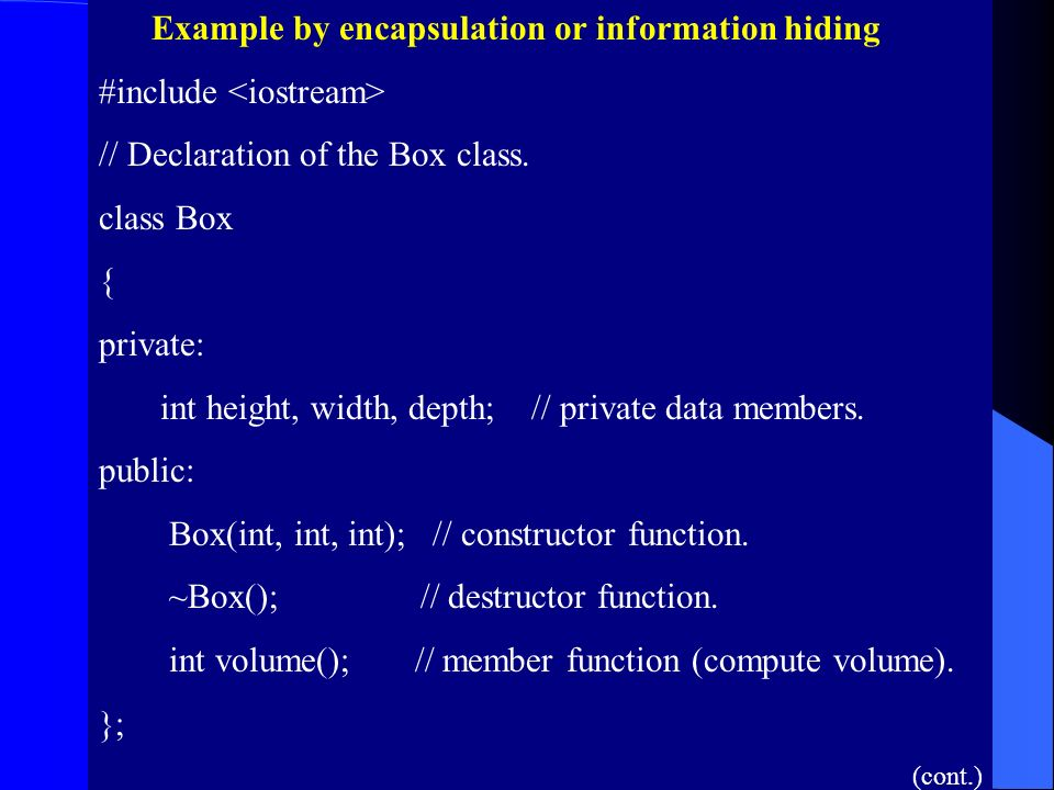 Example by encapsulation or information hiding #include // Declaration of the Box class.