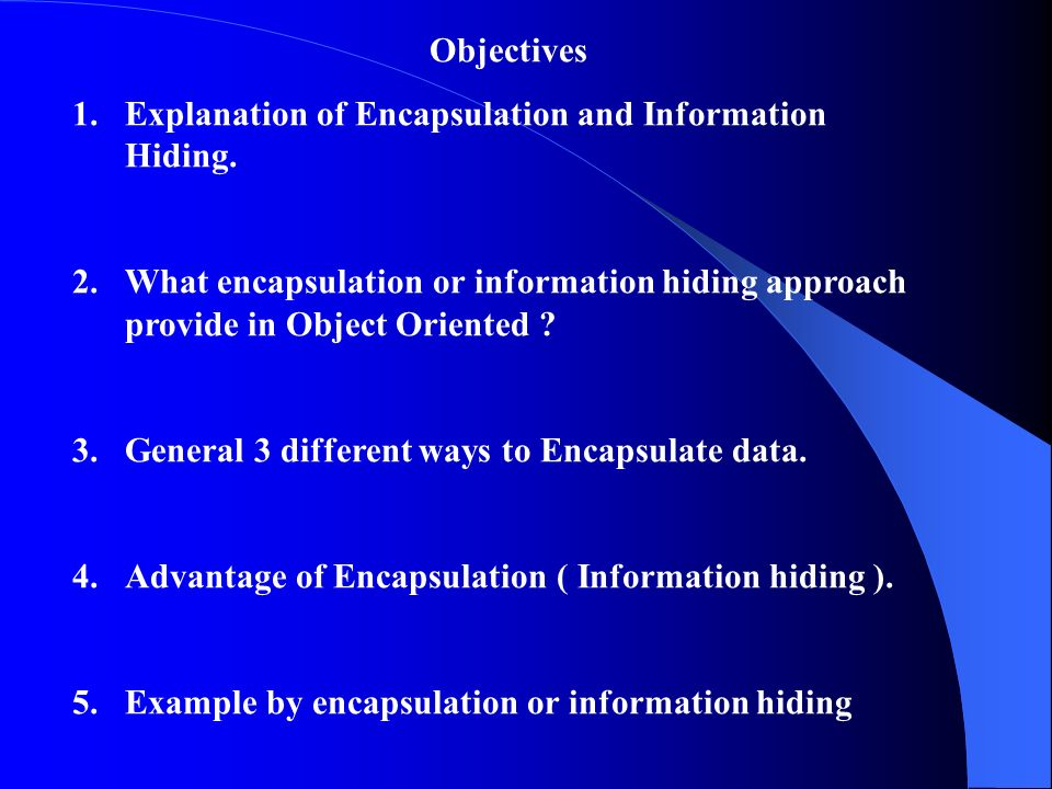 Objectives 1.Explanation of Encapsulation and Information Hiding.