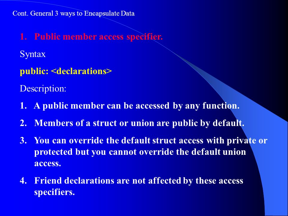 Cont. General 3 ways to Encapsulate Data 1. Public member access specifier.