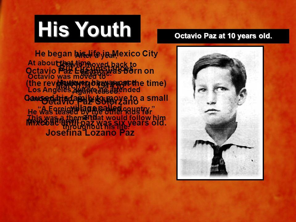 Octavio Paz at 10 years old. Octavio Paz Lozano was born on March 31, 1914 to Octavio Paz Solórzano and Josefina Lozano Paz He began his life in Mexic