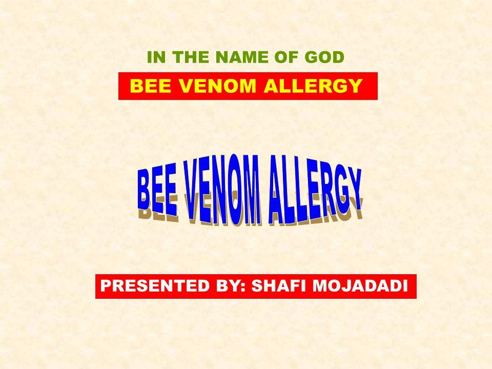BEE VENOM ALLERGY PRESENTED BY: SHAFI MOJADADI IN THE NAME OF GOD