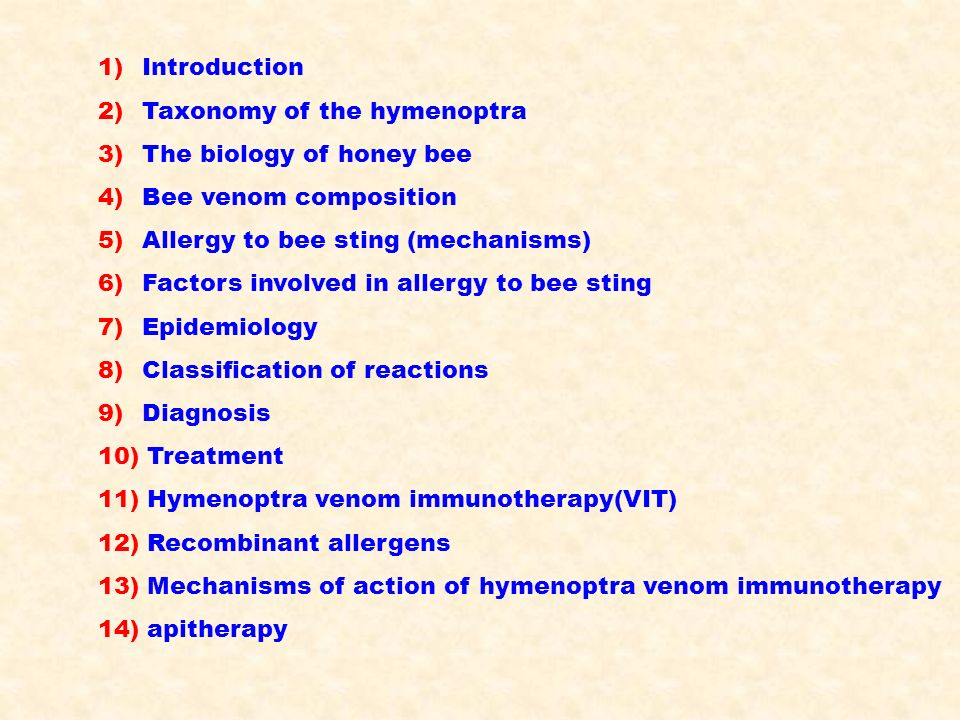 1) Introduction 2) Taxonomy of the hymenoptra 3) The biology of honey bee 4) Bee venom composition 5) Allergy to bee sting (mechanisms) 6) Factors inv