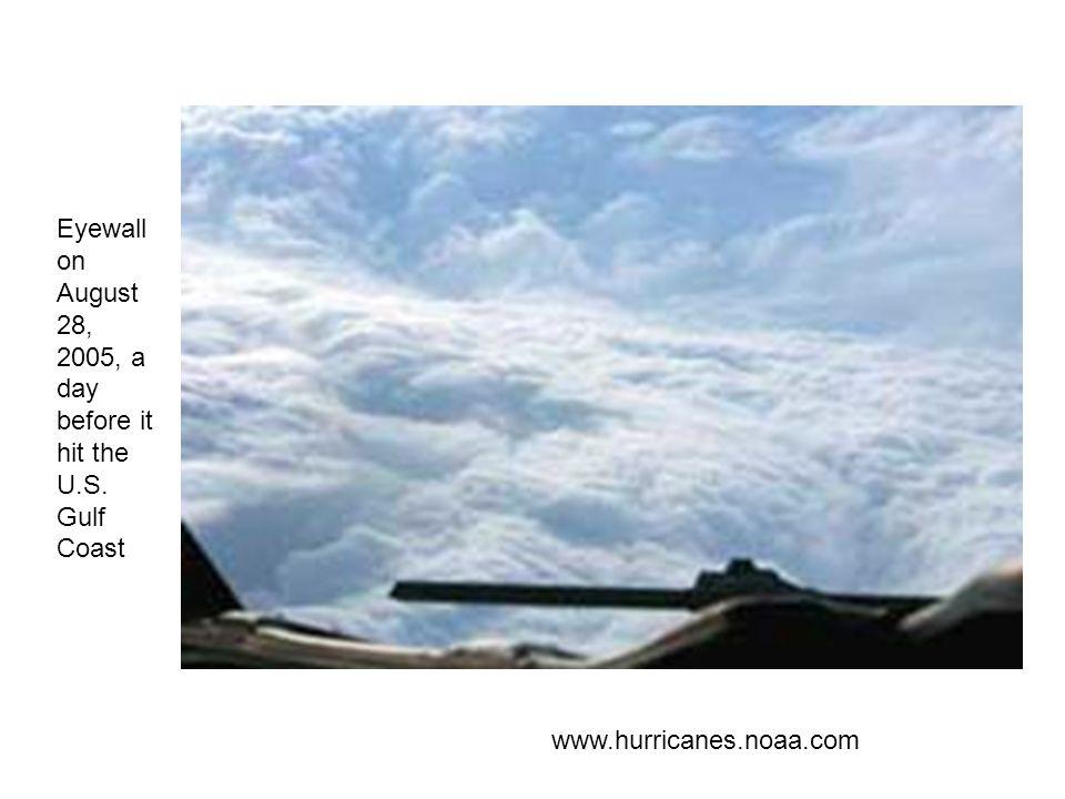 Eyewall on August 28, 2005, a day before it hit the U.S. Gulf Coast www.hurricanes.noaa.com