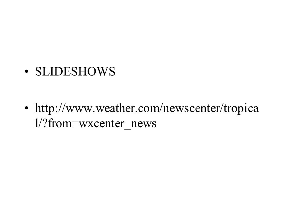 SLIDESHOWS http://www.weather.com/newscenter/tropica l/?from=wxcenter_news