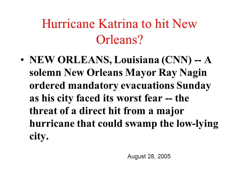Hurricane Katrina to hit New Orleans.