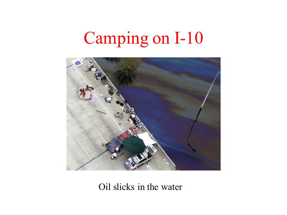 Camping on I-10 Oil slicks in the water