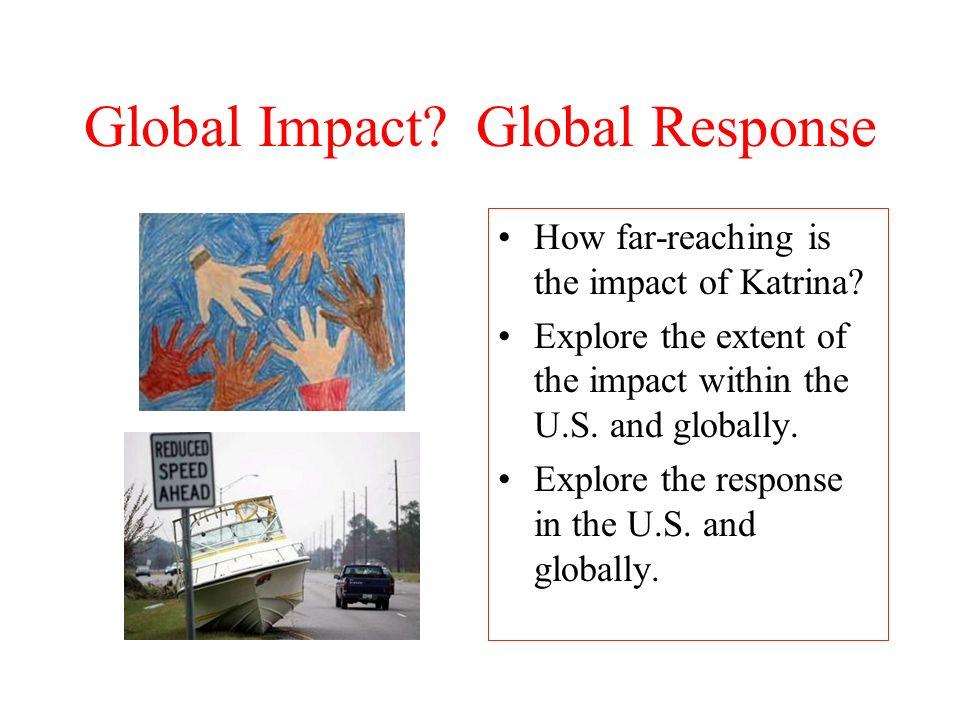 Global Impact.Global Response How far-reaching is the impact of Katrina.