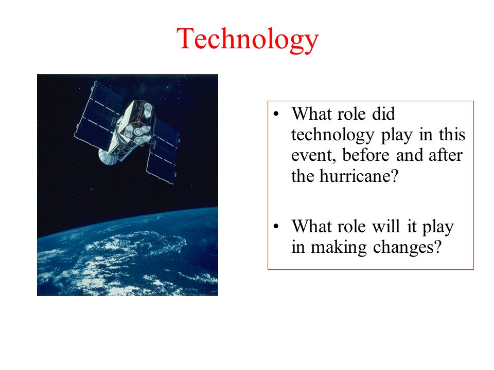 Technology What role did technology play in this event, before and after the hurricane.
