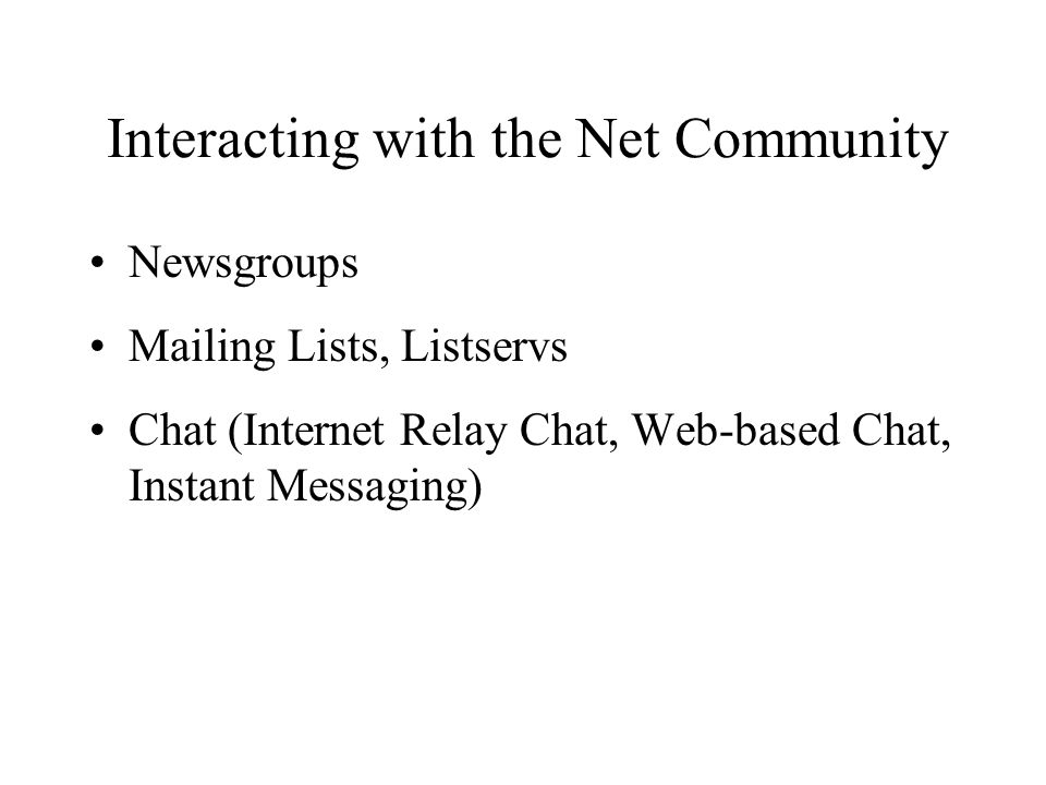 Mailing Lists/Listservs A forum where people talk about a topic via email.