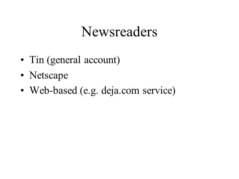 Newsreaders Tin (general account) Netscape Web-based (e.g. deja.com service)