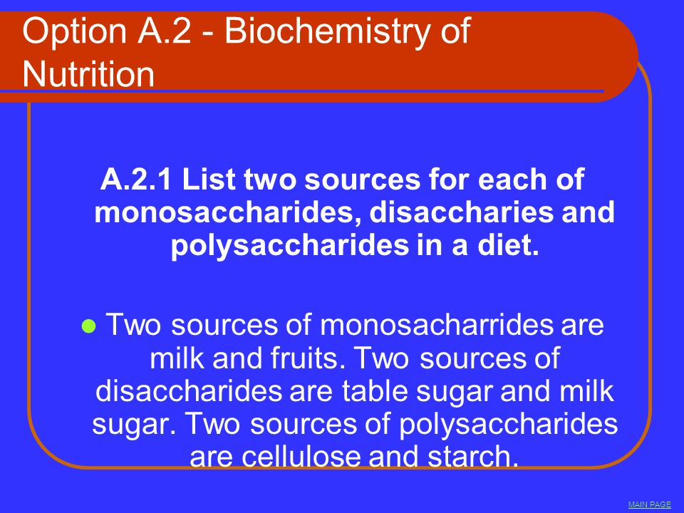 Option A.2 - Biochemistry of Nutrition A.2.1 List two sources for each of monosaccharides, disaccharies and polysaccharides in a diet. Two sources of