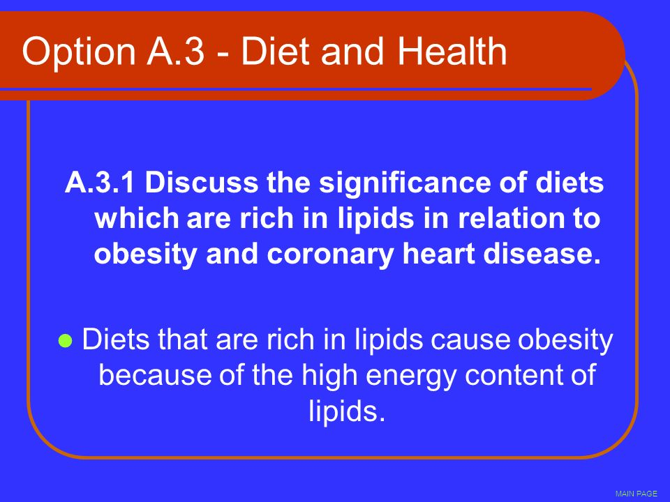 Option A.3 - Diet and Health A.3.1 Discuss the significance of diets which are rich in lipids in relation to obesity and coronary heart disease. Diets