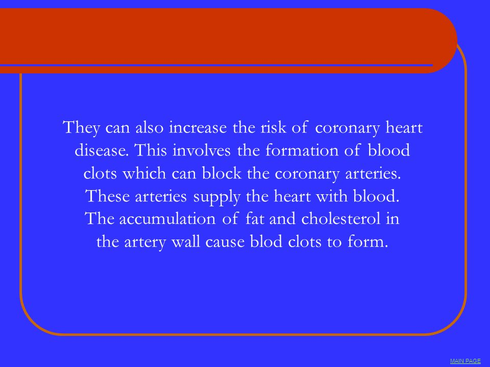 They can also increase the risk of coronary heart disease. This involves the formation of blood clots which can block the coronary arteries. These art