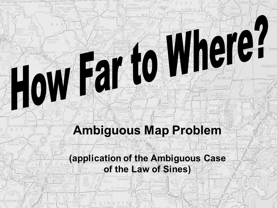 Ambiguous Map Problem (application of the Ambiguous Case of the Law of Sines)