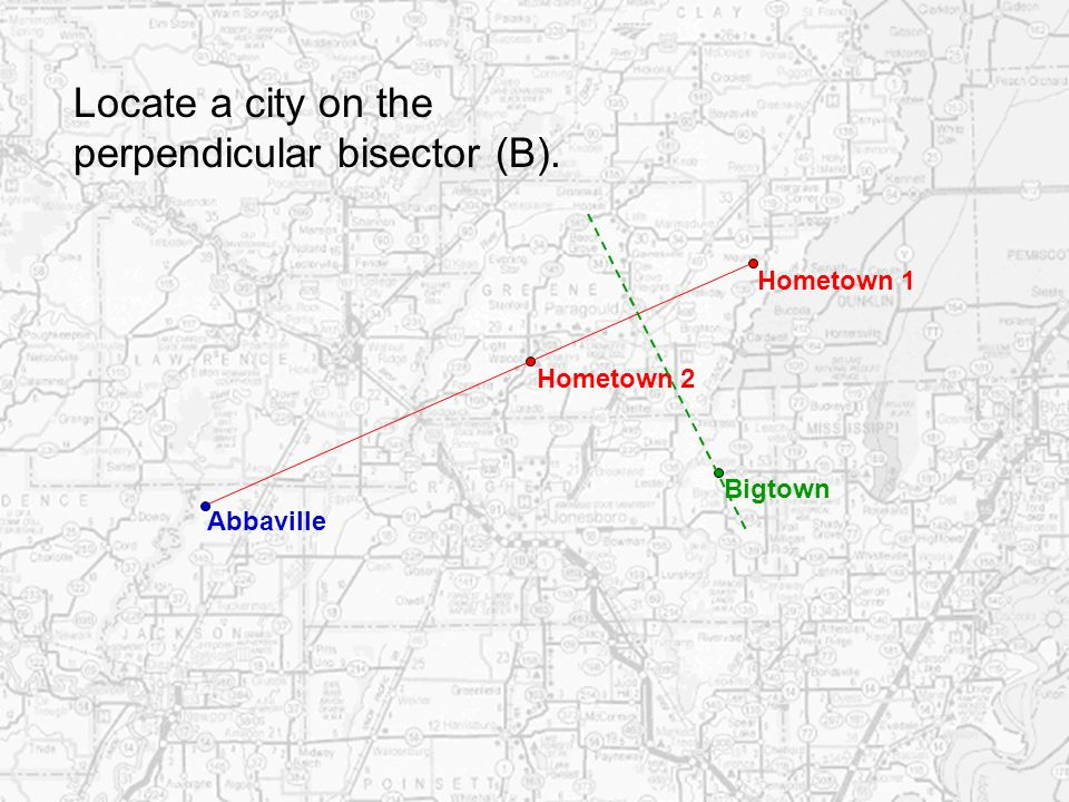 Hometown 1 Hometown 2 Locate a city on the perpendicular bisector (B). Abbaville Bigtown