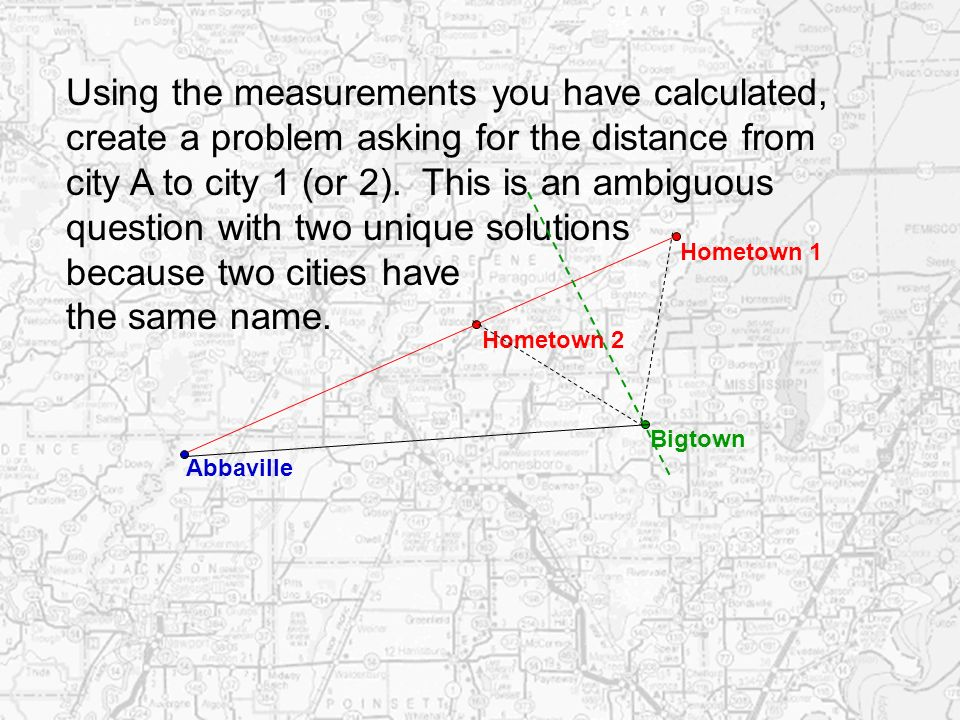 Hometown 1 Hometown 2 Using the measurements you have calculated, create a problem asking for the distance from city A to city 1 (or 2). This is an am