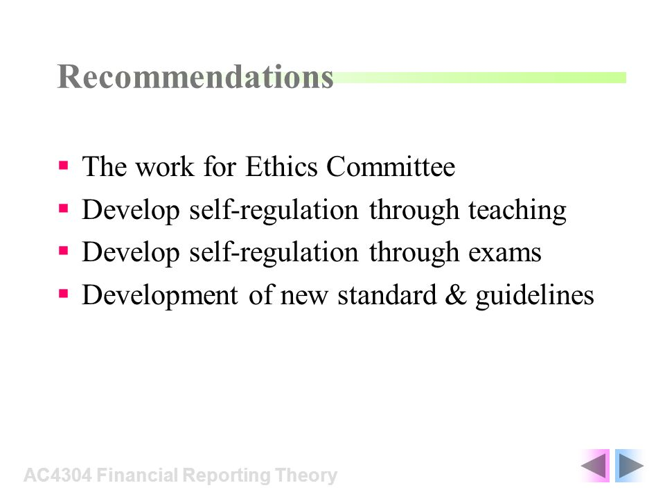 The work for Ethics Committee Develop self-regulation through teaching Develop self-regulation through exams Development of new standard & guidelines AC4304 Financial Reporting Theory Recommendations
