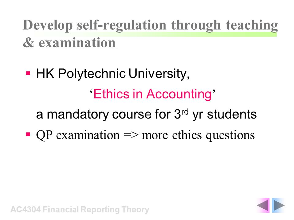 Develop self-regulation through teaching & examination HK Polytechnic University, Ethics in Accounting a mandatory course for 3 rd yr students QP exam