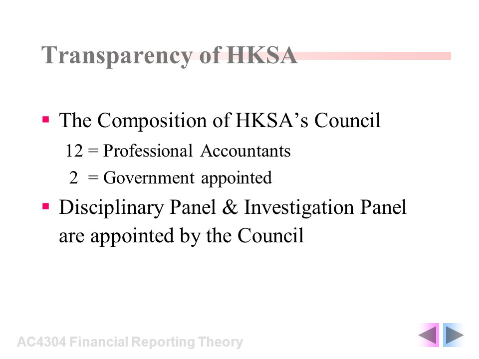 Transparency of HKSA The Composition of HKSAs Council 12 = Professional Accountants 2 = Government appointed Disciplinary Panel & Investigation Panel