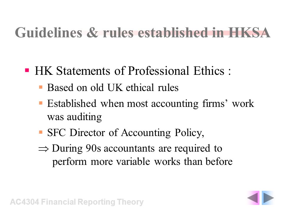 Guidelines & rules established in HKSA HK Statements of Professional Ethics : Based on old UK ethical rules Established when most accounting firms wor