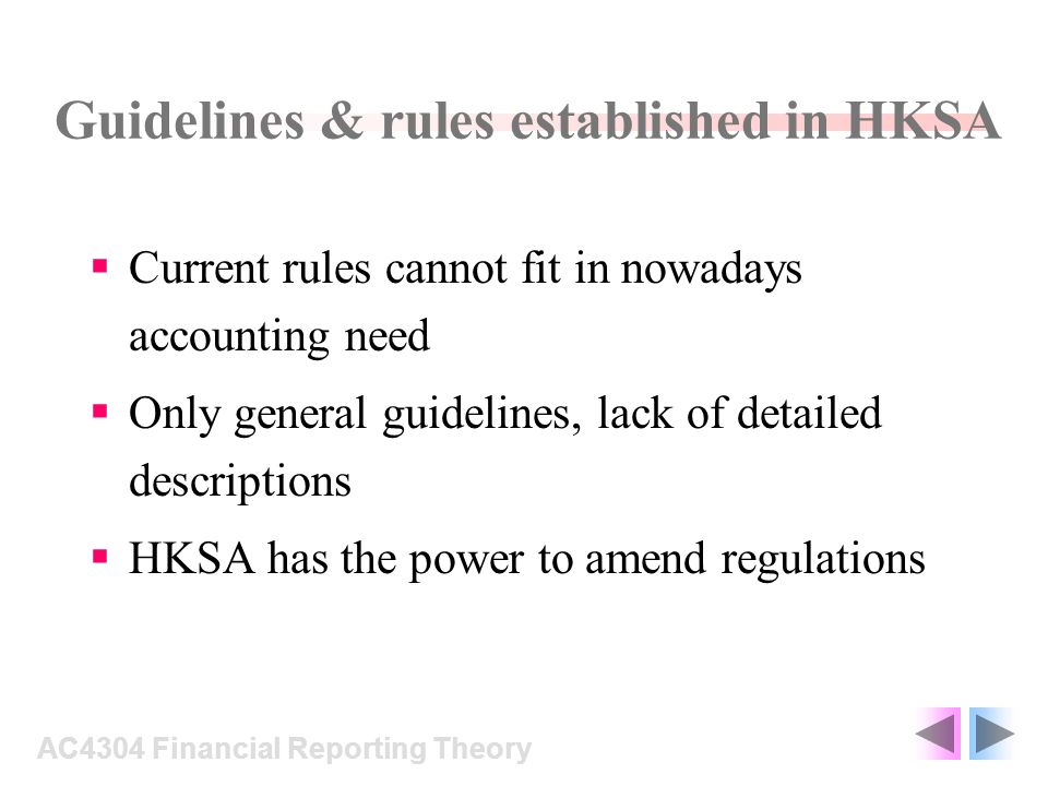 Guidelines & rules established in HKSA Current rules cannot fit in nowadays accounting need Only general guidelines, lack of detailed descriptions HKS