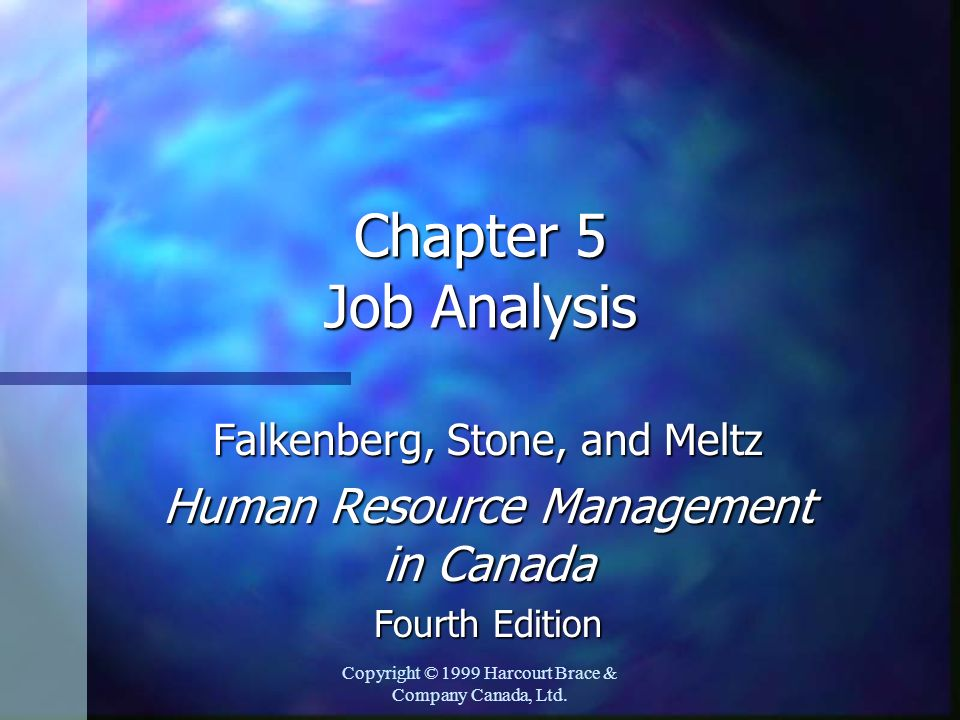 Copyright © 1999 Harcourt Brace & Company Canada, Ltd. Chapter 5 Job Analysis Falkenberg, Stone, and Meltz Human Resource Management in Canada Fourth