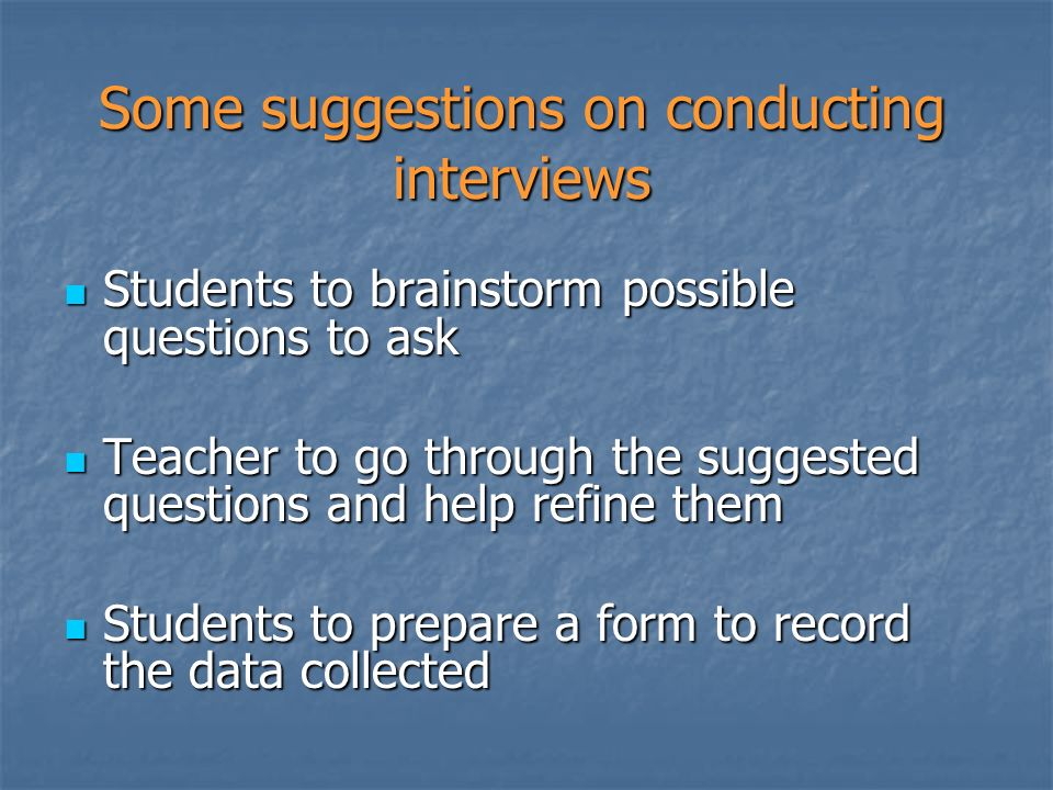 Students to brainstorm possible questions to ask Students to brainstorm possible questions to ask Teacher to go through the suggested questions and he