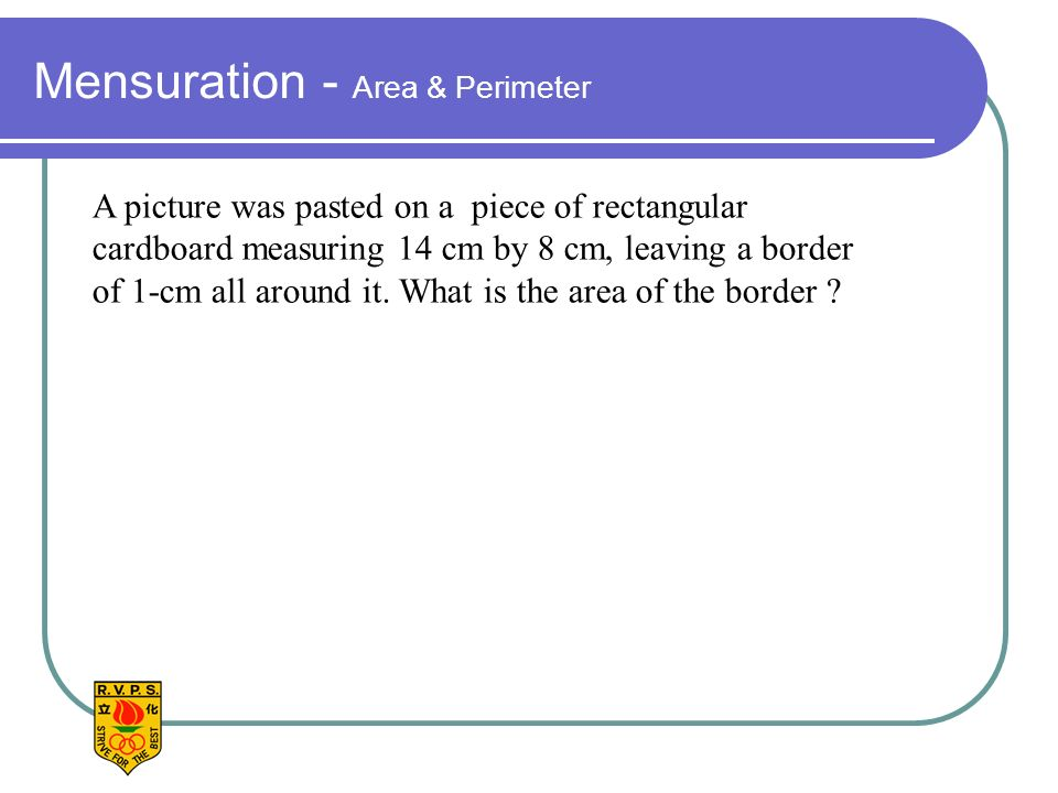 Mensuration - Area & Perimeter A picture was pasted on a piece of rectangular cardboard measuring 14 cm by 8 cm, leaving a border of 1-cm all around it.