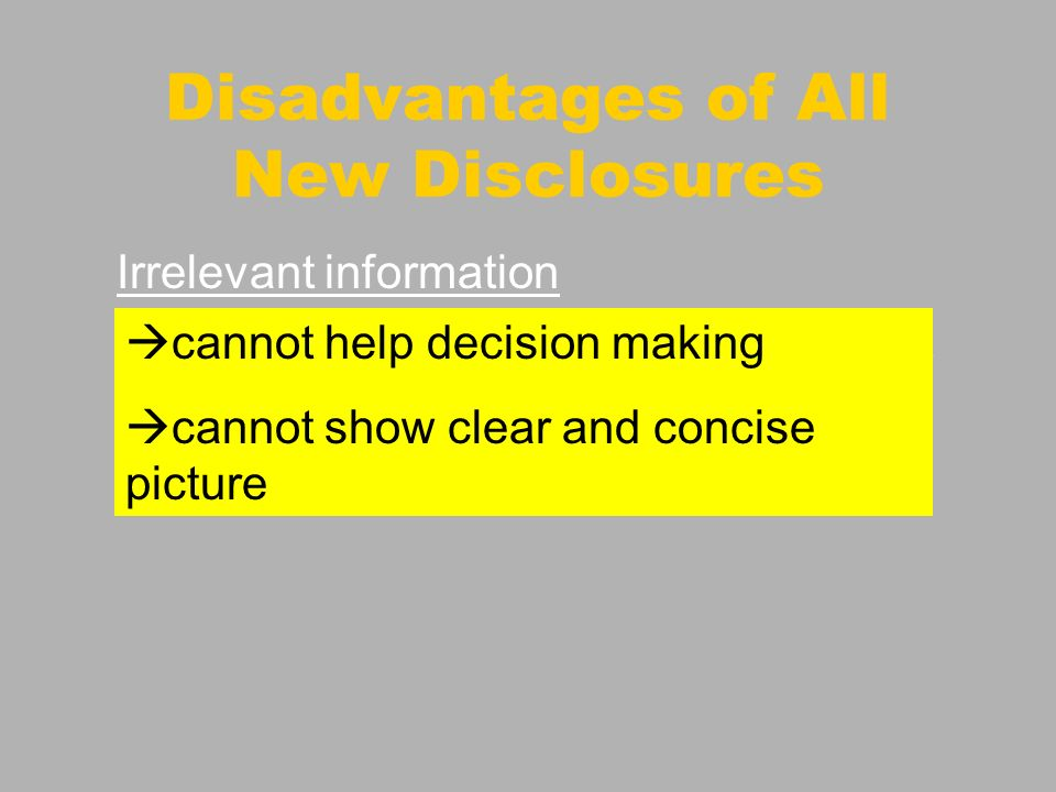 Disadvantages of All New Disclosures Irrelevant information discloses significant & non-significant information e.g. employment benefit cannot help de